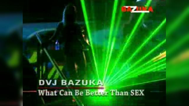 DVJ Bazuka - What Can Be Better Than SEX